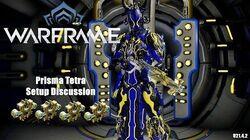 Warframe Prisma Tetra 4x Forma Setup Discussion (U21.4