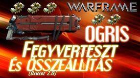 Warframe Beta - Ogris Továbbfejlesztett Modolás (HD)(HUN)