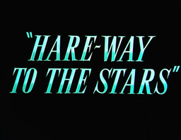 Hare-way to the Stars Title Card