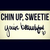 Chin up your beautiful