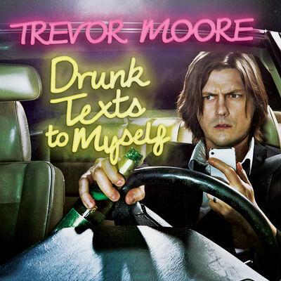 Trevor-moore drunktexts