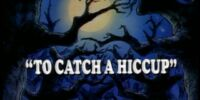 To Catch a Hiccup