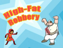 High fat robbery