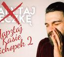YAPZTAJ KASIĘ CICHOPEK 2 - Zapytaj Beczkę 141